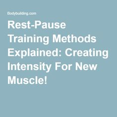 Rest-Pause Training Methods Explained: Creating Intensity For New Muscle!