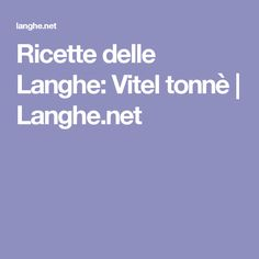 Ricette delle Langhe: Vitel tonnè | Langhe.net