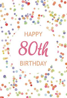 """80th birthday confetti"" printable card. Customize, add text and photos. print for free!"