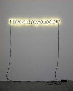Untitled (I live on my shadow), 2009  Neon and paint  Edition of 5 and 1 artist's proof  4 x 56 inches  (10.16 x 142.24 cm)
