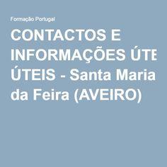 CONTACTOS E INFORMAÇÕES ÚTEIS - Santa Maria da Feira (AVEIRO) -