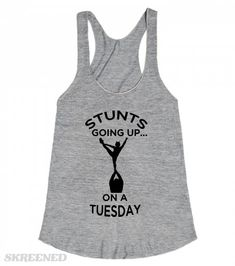 Cheerleading Shirt. Stunts Going Up...On A Tuesday. Sold on Skreened.com
