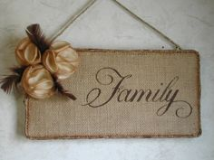 Inspiration only...could change the corner flower with the seasons; burlap family wall hanging vintage