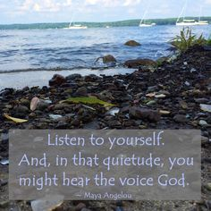 """""""Listen to yourself. And, in that quietude, you might hear the voice God."""" ~ Maya Angelou  #quote"""