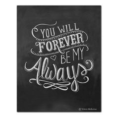 """""""You Will Forever Be My Always"""" - This sweet print is perfect for a wedding or a first wedding """"paper"""" anniversary gift. ♥ Our fine art chalkboard prints will bring the rustic charm of a chalkboard to"""