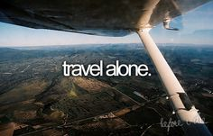 i like traveling with people too.....but sometimes its just really fun to travel alone. :)