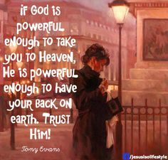 facebook.com/jesusisalifestyle   IF GOD IS POWERFUL ENOUGH TO TAKE YOU TO HEAVEN, HE IS POWERFUL ENOUGH TO HAVE YOUR BACK ON EARTH.  TRUST HIM