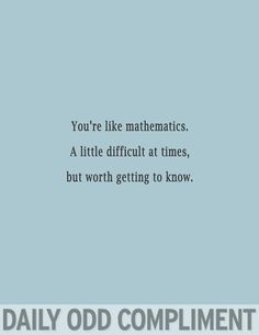 Daily odd compliments, cheesy compliments, bon entendeur, laughter, funny q Cheesy Compliments, Cute Compliments, Flirting Quotes For Him, Flirting Memes, Awkward Flirting, Math Quotes, Funny Quotes, Funny Pics, Qoutes