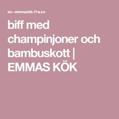 biff med champinjoner och bambuskott | EMMAS KÖK