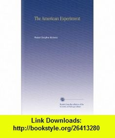 The American Experiment Robert Smythe Hichens ,   ,  , ASIN: B002KW3MHO , tutorials , pdf , ebook , torrent , downloads , rapidshare , filesonic , hotfile , megaupload , fileserve