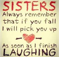 Yep! So true! Sisters