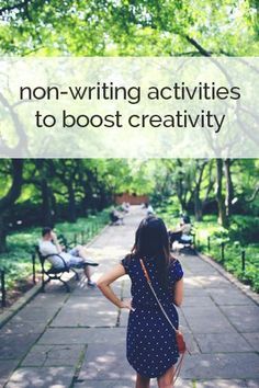 7 Non-Writing Activities to Boost Your Creativity. These seriously work!