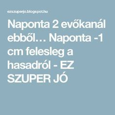 Naponta 2 evőkanál ebből… Naponta cm felesleg a hasadról - EZ SZUPER JÓ Herbal Remedies, Natural Remedies, Type 1 Diabetes, Menopause, Anti Aging, Herbalism, Health Fitness, Weight Loss, Healthy