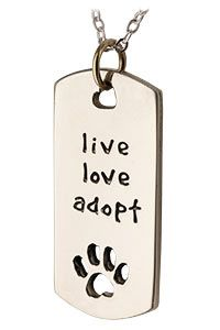 Live Love Adopt Dog Tag Necklace at The Animal Rescue Site i want this, it's a shame the store is in the usa. :(