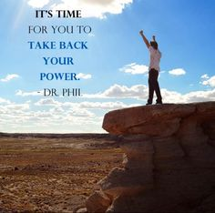 It's time for you to take back your power! #DrPhil