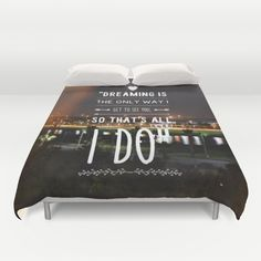 Dreaming is the only way I get to see you, so that's all I do. Duvet Cover