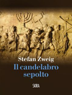 """Stefan Zweig, """"Il candelabro sepolto"""", 2013 - Postfazione di Fabio Isman.  Che fine ha fatto la Menorah, il simbolo per eccellenza del popolo ebraico che illuminava l'arca del Tempio di Gerusalemme?"""