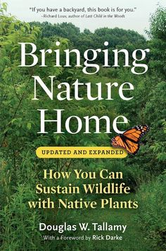 Bringing Nature Home: How You Can Sustain Wildlife with Native Plants, by Doug Tallamy. Native gardening and biodiversity matter!