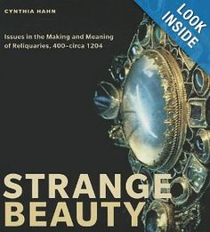 Strange Beauty: Issues in the Making and Meaning of Reliquaries, 400-circa 1204: Cynthia Hahn: 9780271059488: Amazon.com: Books