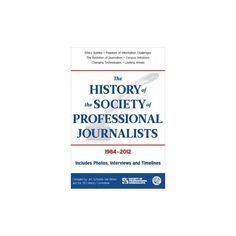 History of the Society of Professional Journalists : 1984-2012 (Paperback) (Jim Schuette & Kel Winter)