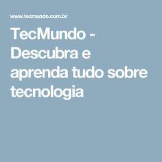 TecMundo - Descubra e aprenda tudo sobre tecnologia