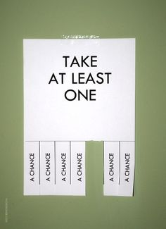 Take a chance.  Love.  I want to make these and put them in random bathroom stalls.  #chance #chances #takeachance