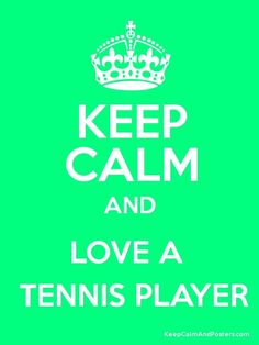 Keep calm and love a tennis player
