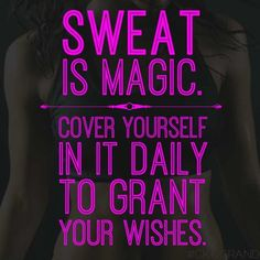 Sweat is magic. Cover yourself in it daily to grant your wishes | http://www.shape.com/fitness/workouts/18-inspirational-fitness-quotes-motivate-every-aspect-your-workout