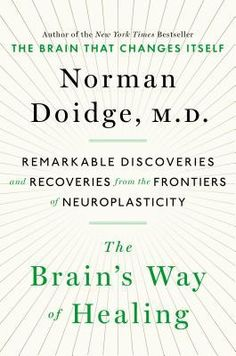 In The Brain's Way of Healing, Doidge explains how the discovery that the brain can change its own structure is revolutionary for science.