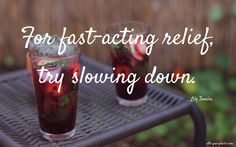 Try slowing down (available as a desktop background)