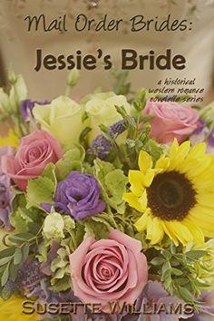 Mail Order Brides: Jessie's Bride (A historical western romance novelette series ~ Book 1) by Susette Williams http://www.amazon.com/dp/B00MSDH5JG/ref=cm_sw_r_pi_dp_7JNOvb166VC1N