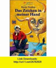 Das Zeichen in meiner Hand. ( Ab 10 J.). (9783423705356) Kevin Henkes, Carolin. Beyer , ISBN-10: 3423705353  , ISBN-13: 978-3423705356 ,  , tutorials , pdf , ebook , torrent , downloads , rapidshare , filesonic , hotfile , megaupload , fileserve