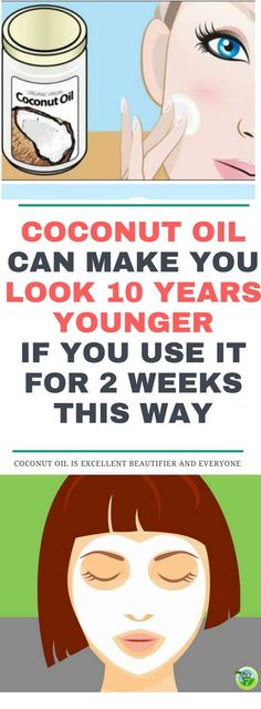 Coconut Oil Can Make You Look 10 Years Younger If You Use It For 2 Weeks This Way