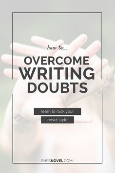 How to Overcome Writing Doubts and Rock Your Novel Style