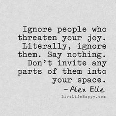 Ignore people who threaten your joy...