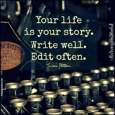 The words say it all! Your life is your story, write well, edit often. What are you waiting for? Words Quotes, Me Quotes, Motivational Quotes, Inspirational Quotes, Daily Quotes, Chaos Quotes, Psycho Quotes, Qoutes, Encouragement