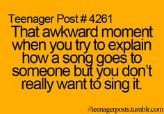 Because I hate singing for people, unless the radio or whatever is blaring so loud that they can't hear my voice.