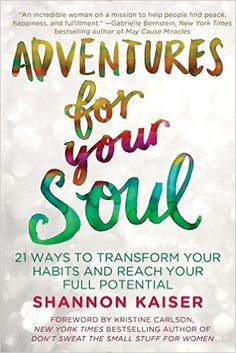 Adventures For Your Soul: 21 Ways To Transform Your Habits And Reach Your Full Potential (August 25, 2015)