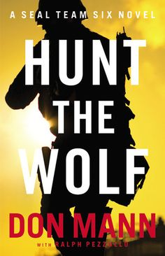 Hunt the Wolf (Seal Team Six #1) by Don Mann. Navy SEAL Team Six commando Don Mann infuses his debut military thriller with the real-life details only a true insider can reveal. Sure to appeal to fans of Vince Flynn and Brad Thor. Fiction   Military.