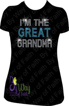 0f6978233 I'M the GREAT GRANDMA Bling Rhinestone T-Shirt, Glam-ma, I'm the Grandma,  Gifts For Her, Nana, Mimi, Gigi, Custom Tees