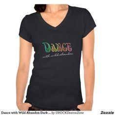 Dance with Wild Abandon Dark Tee