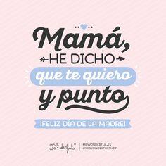 Mamá, he dicho que te quiero y punto ¡Feliz día de la madre! Mr Wonderful