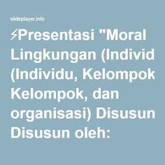 """⚡Presentasi """"Moral Lingkungan (Individu, Kelompok, dan organisasi) Disusun oleh: Muhadi M. Kurniawan Rosmawati Program Studi Kependudukan dan Lingkungan Hidup Program."""""""