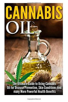 #1 Book on Cannabis Oil Typically people would advise us not to self-medicate with cannabis oil but after studies have been made when it comes to the effects it has on different illnesses even that ...