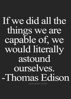 a reminder .... each of us is capable of so very much. may we value ourselves for who we are, and get excited about our own gifts and abilities and potential.