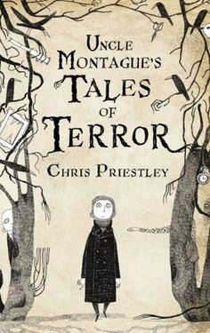 Uncle Montague's Tales of Terror by Chris Priestly. book cover