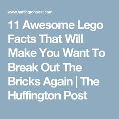 11 Awesome Lego Facts That Will Make You Want To Break Out The Bricks Again | The Huffington Post