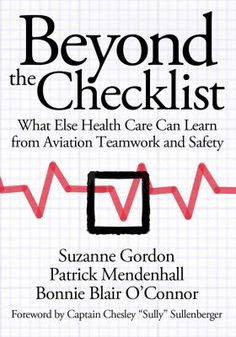 Beyond the checklist: what else health care can learn from aviation teamwork and safety / Suzanne Gordon, Patrick Mendenhall, and Bonnie Blair O'Connor ; Ithaca, N.Y. : ILR Press, 2013