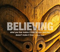 Byron Katie - Believing what you fear makes it true for you, and that doesn't make it true