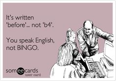 Funny College Ecard: It's written 'before'... not 'b4'. You speak English, not BINGO.